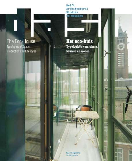 Delft architectural studies on housing - DASH: Het eco-huis/The Eco-house