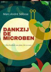 Dankzij de microben – Hun betekenis voor plant, dier en mens